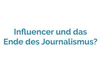 Influencer und das Ende des Journalismus?